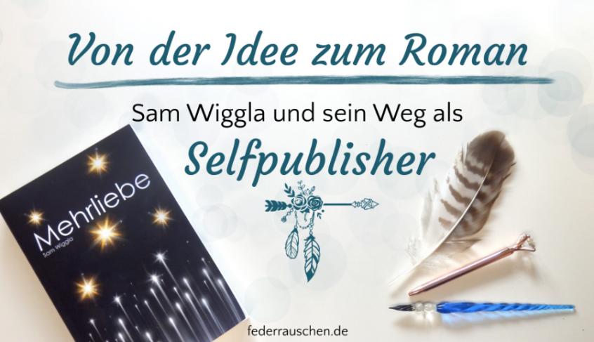 Von der Idee zum Roman: Sam Wiggla und sein Weg als Selfpublisher