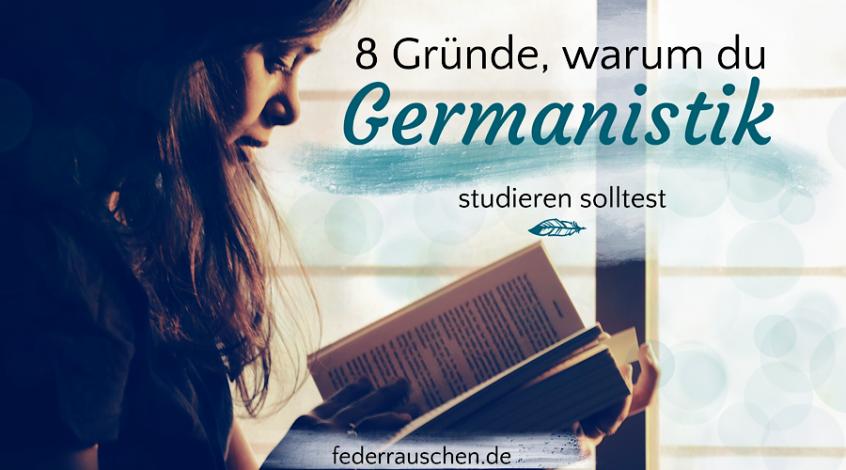 8 Gründe, warum du Germanistik studieren solltest